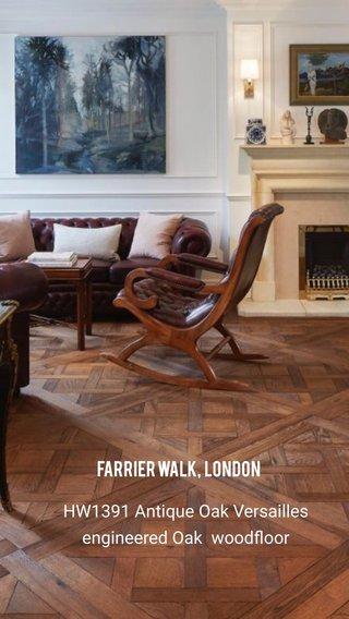 HW1391 Antique Oak Versailles engineered Oak woodfloor Farrier Walk, London