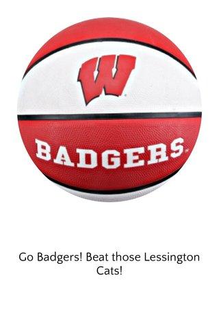 Go Badgers! Beat those Lessington Cats!