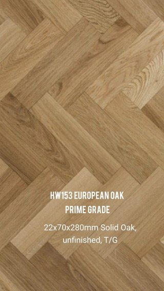 HW153 European Oak Prime grade 22x70x280mm Solid Oak, unfinished, T/G