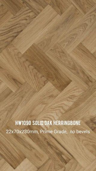 HW1090 Solid Oak herringbone 22x70x230mm, Prime Grade, no bevels