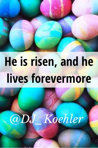 He is risen, and he lives forevermore @DJ_Koehler