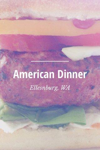American Dinner Ellesnburg, WA