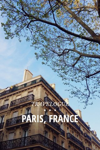 PARIS, FRANCE TRAVELOGUE • • •