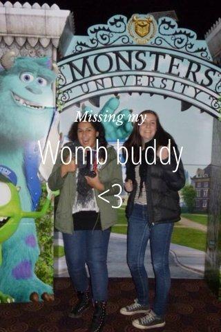 Womb buddy <3 Missing my