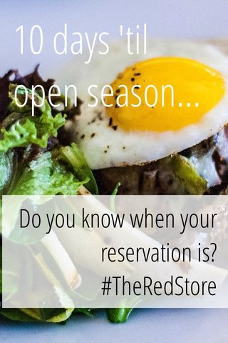 10 days 'til open season... Do you know when your reservation is? #TheRedStore