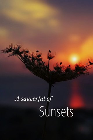 Sunsets A saucerful of