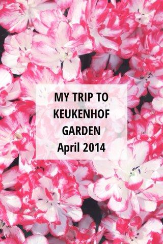 MY TRIP TO KEUKENHOF GARDEN April 2014