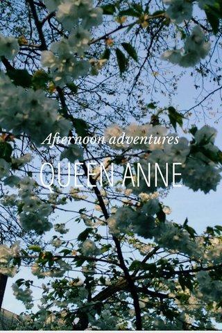 QUEEN ANNE Afternoon adventures