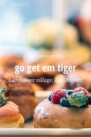 go get em tiger Larchmont village, Los Angeles