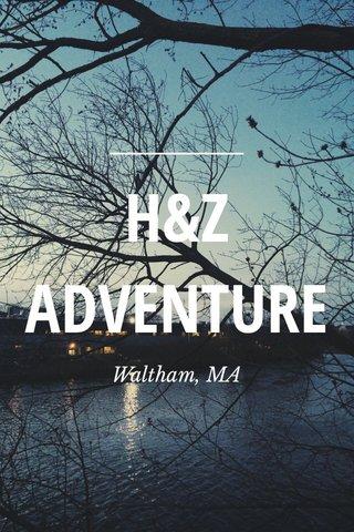 H&Z ADVENTURE Waltham, MA