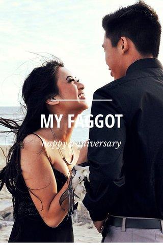 MY FAGGOT happy anniversary