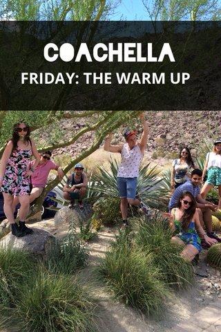 Coachella FRIDAY: THE WARM UP