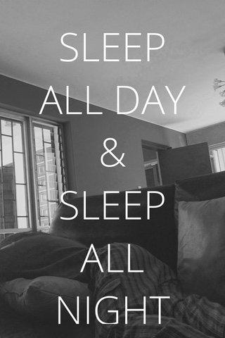 SLEEP ALL DAY & SLEEP ALL NIGHT