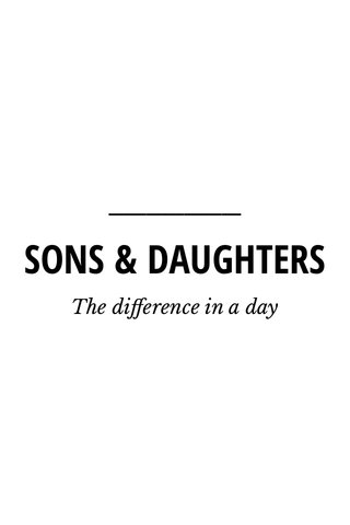 SONS & DAUGHTERS The difference in a day