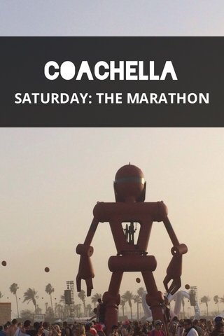 Coachella SATURDAY: THE MARATHON