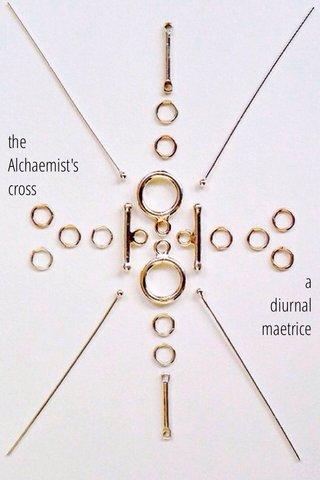 the Alchaemist's cross a diurnal maetrice