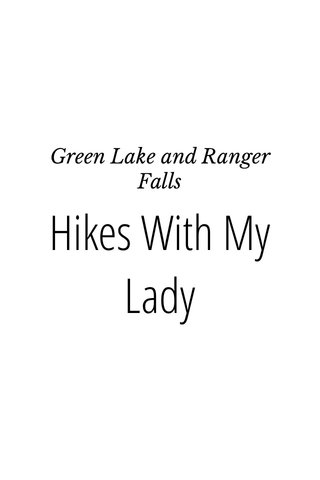 Hikes With My Lady Green Lake and Ranger Falls