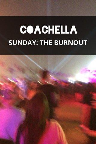 COACHELLA SUNDAY: THE BURNOUT