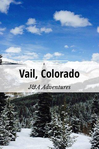 Vail, Colorado J&A Adventures