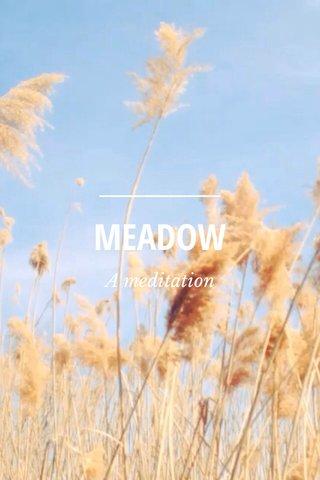 MEADOW A meditation