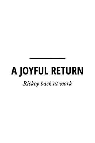 A JOYFUL RETURN Rickey back at work