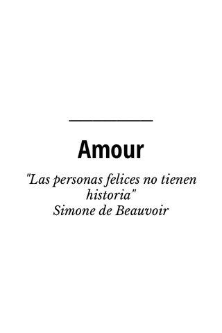 """Amour """"Las personas felices no tienen historia"""" Simone de Beauvoir"""