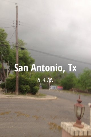 San Antonio, Tx 8 A.M.