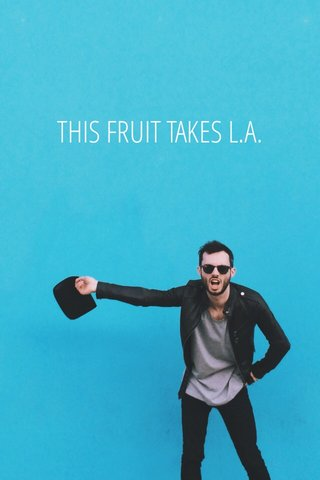 THIS FRUIT TAKES L.A.