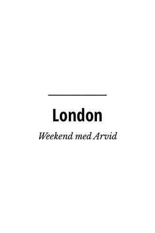 London Weekend med Arvid