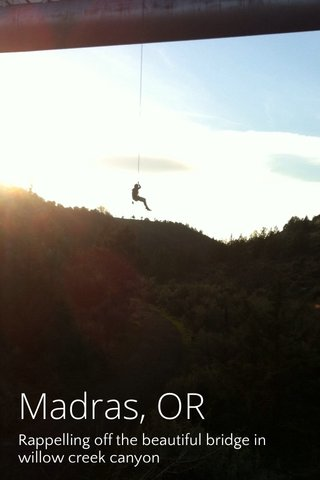 Madras, OR Rappelling off the beautiful bridge in willow creek canyon