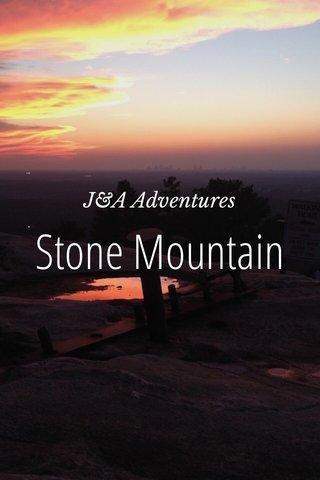 Stone Mountain J&A Adventures