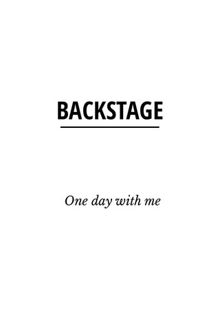 BACKSTAGE One day with me