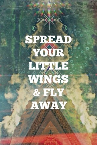SPREAD YOUR LITTLE WINGS & FLY AWAY