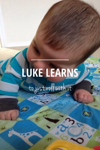 LUKE LEARNS to just roll with it