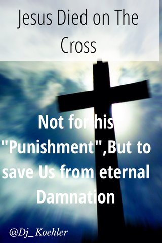 """Jesus Died on The Cross Not for his """"Punishment"""",But to save Us from eternal Damnation @Dj_Koehler"""