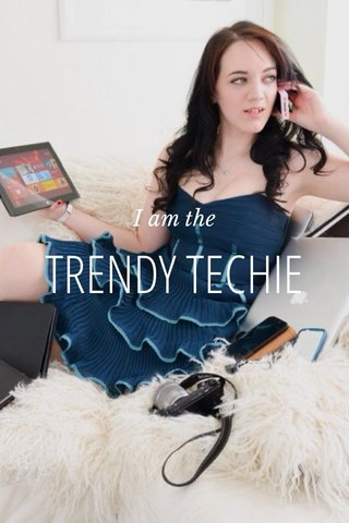 TRENDY TECHIE I am the