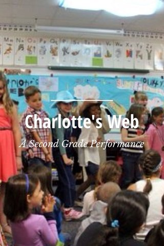 Charlotte's Web A Second Grade Performance