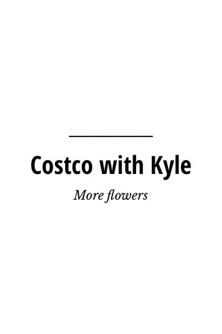 Costco with Kyle More flowers