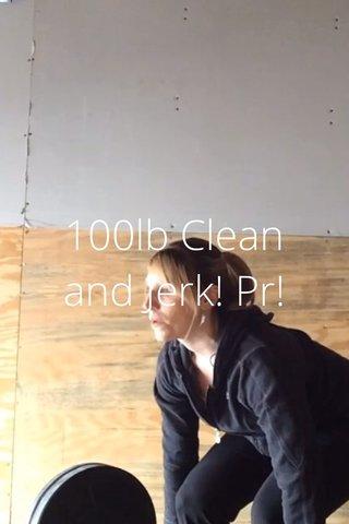 100lb Clean and Jerk! Pr!