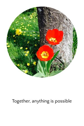 Together, anything is possible