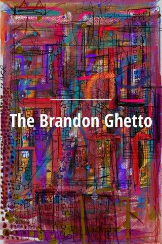 The Brandon Ghetto