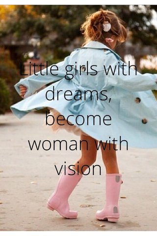 Little girls with dreams, become woman with vision