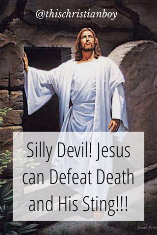 Silly Devil! Jesus can Defeat Death and His Sting!!! @thischristianboy