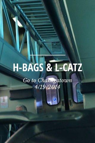 H-BAGS & L-CATZ Go to Chakagatown 4/19/2014