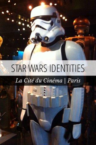 STAR WARS IDENTITIES La Cité du Cinéma | Paris