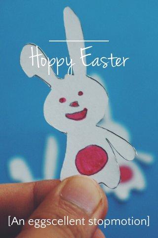 Hoppy Easter [An eggscellent stopmotion]
