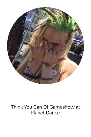 Think You Can DJ Gameshow at Planet Dance