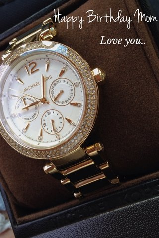Happy Birthday Mom Love you..