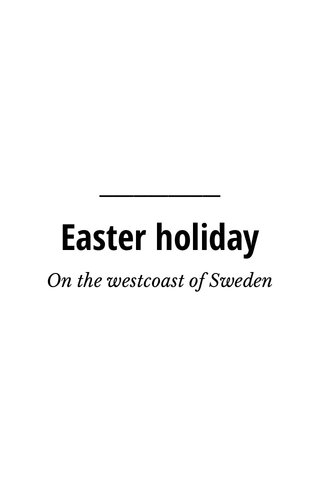 Easter holiday On the westcoast of Sweden