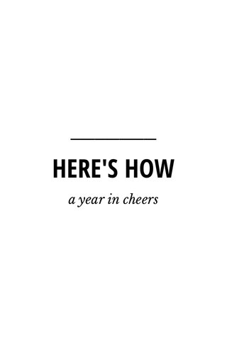 HERE'S HOW a year in cheers